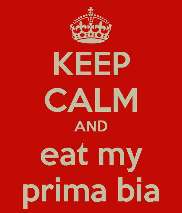 KEEP CALM AND eat my prima bia