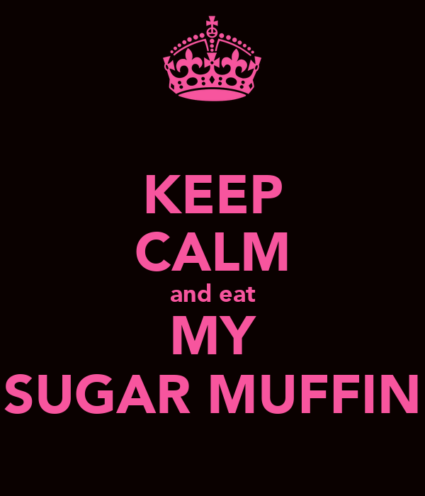 KEEP CALM and eat MY 'SUGAR MUFFIN'