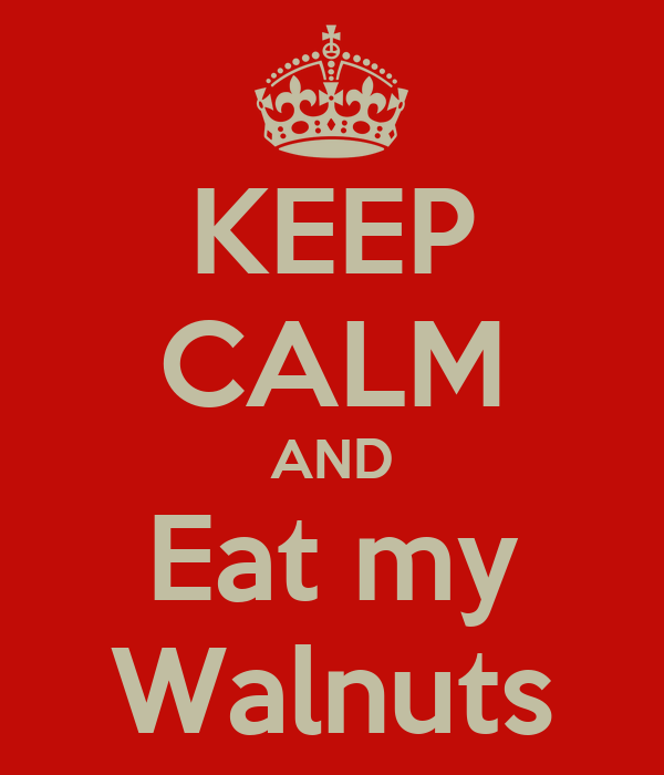 KEEP CALM AND Eat my Walnuts