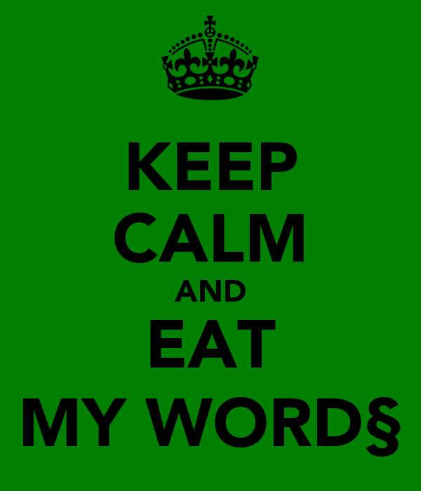 KEEP CALM AND EAT MY WORD§
