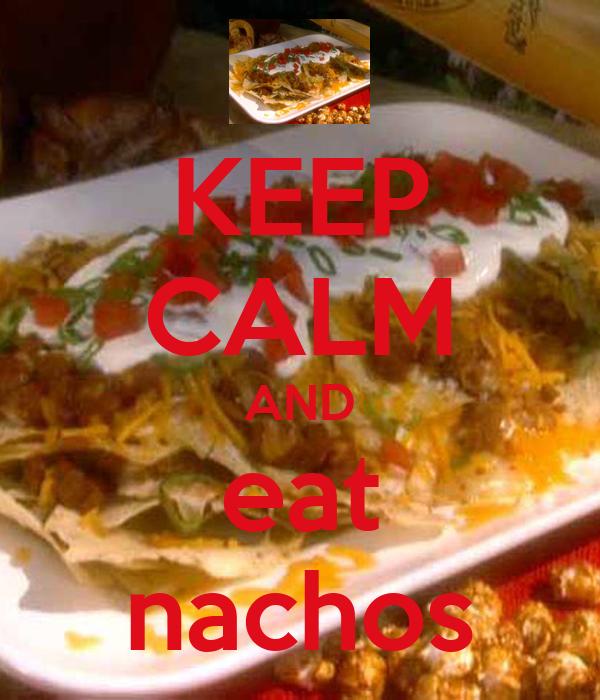 KEEP CALM AND eat nachos