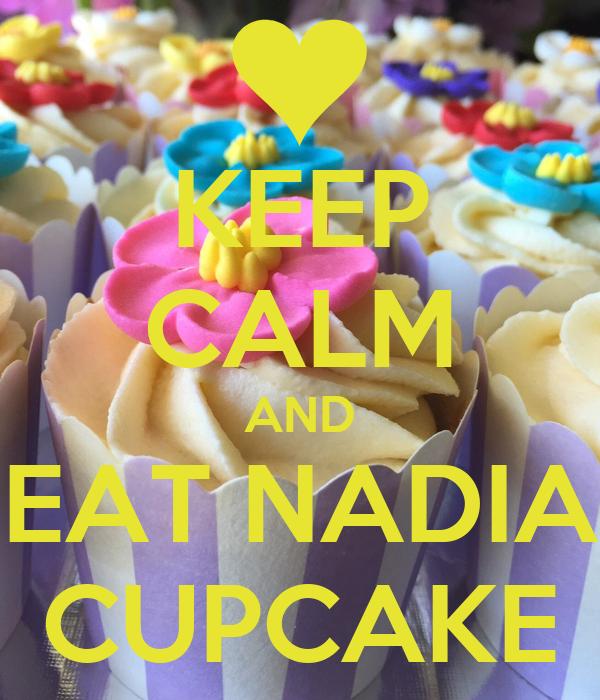 KEEP CALM AND EAT NADIA CUPCAKE
