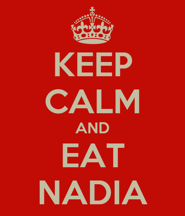 KEEP CALM AND EAT NADIA