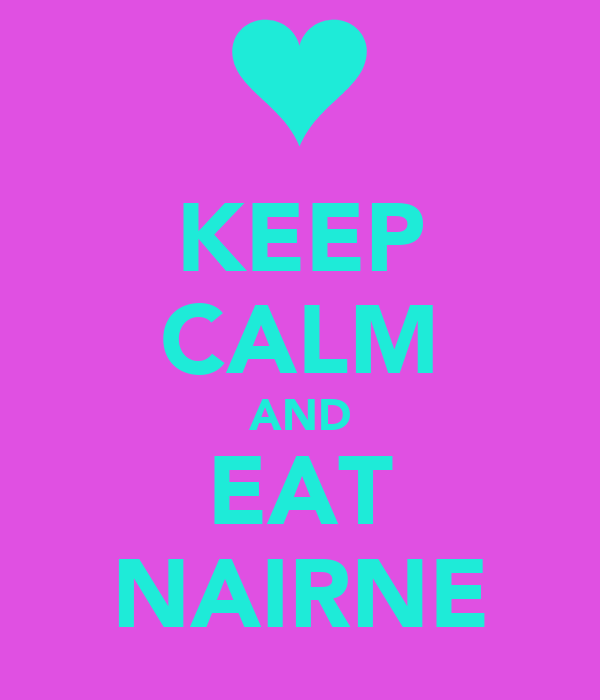 KEEP CALM AND EAT NAIRNE