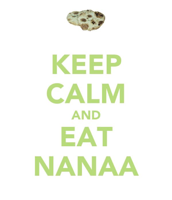 KEEP CALM AND EAT NANAA