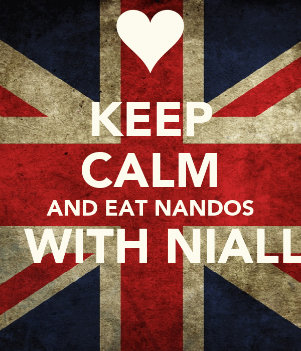 KEEP CALM AND EAT NANDOS   WITH NIALL
