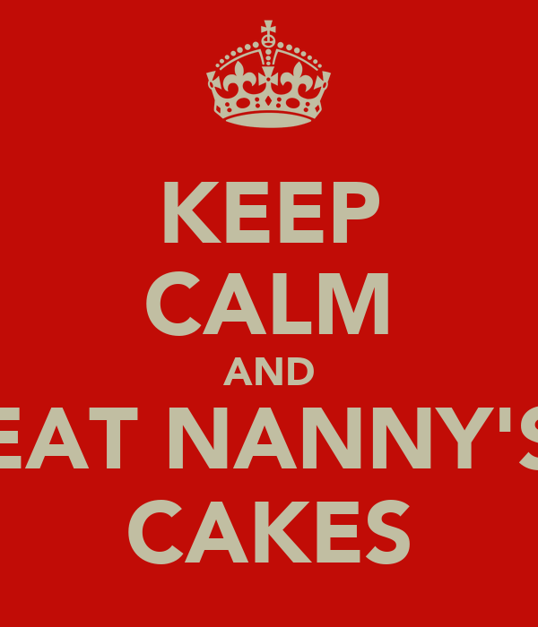 KEEP CALM AND EAT NANNY'S CAKES