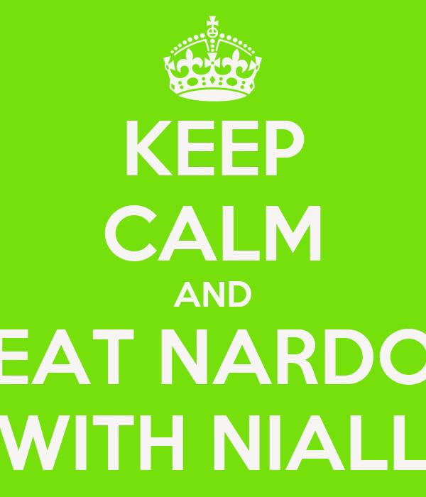 KEEP CALM AND EAT NARDO WITH NIALL