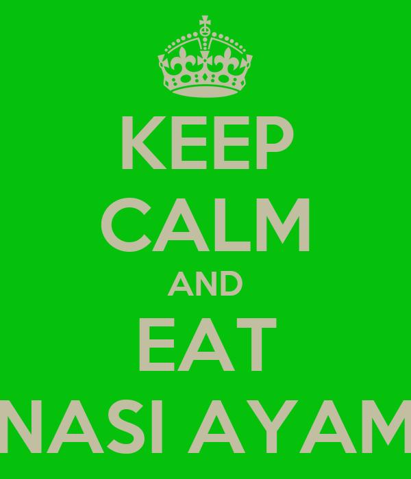 KEEP CALM AND EAT NASI AYAM