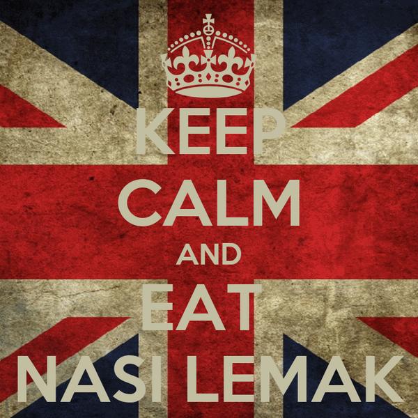 KEEP CALM AND EAT  NASI LEMAK