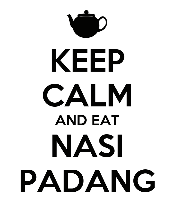KEEP CALM AND EAT NASI PADANG