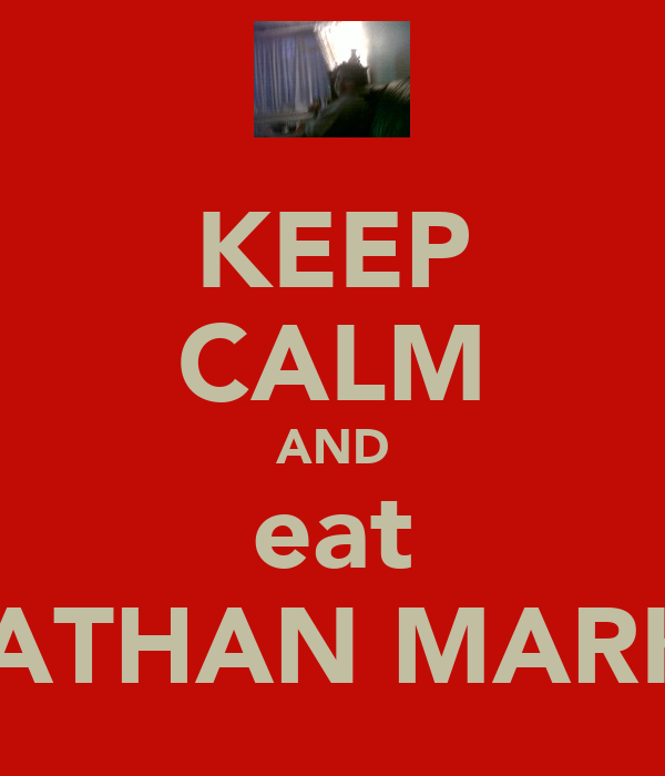 KEEP CALM AND eat NATHAN MARKS