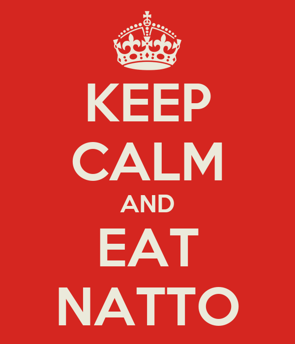 KEEP CALM AND EAT NATTO