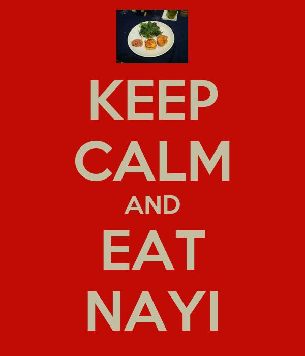 KEEP CALM AND EAT NAYI