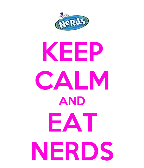 KEEP CALM AND EAT NERDS
