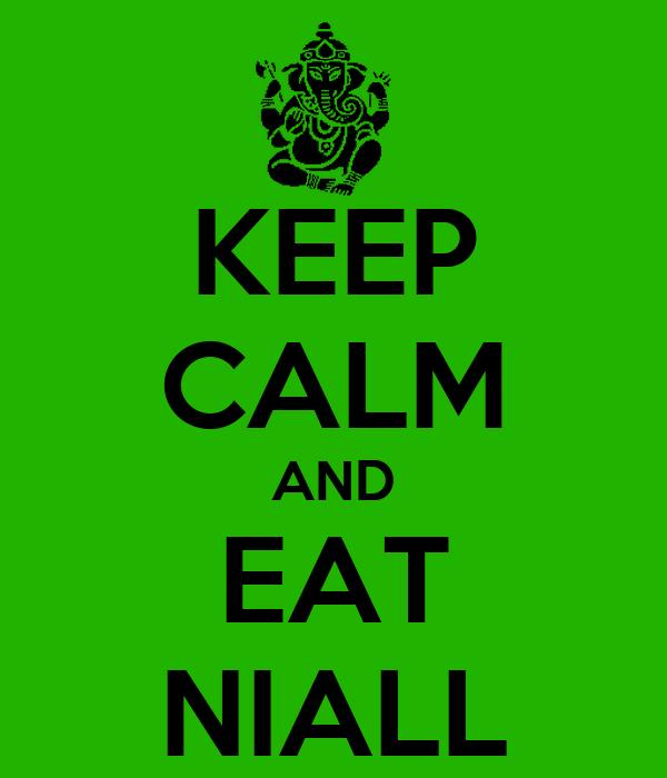 KEEP CALM AND EAT NIALL