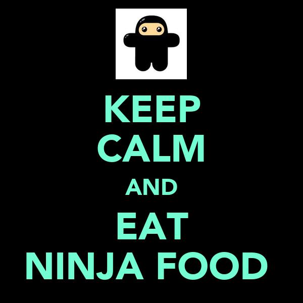 KEEP CALM AND EAT NINJA FOOD