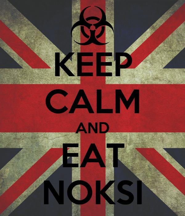 KEEP CALM AND EAT NOKSI