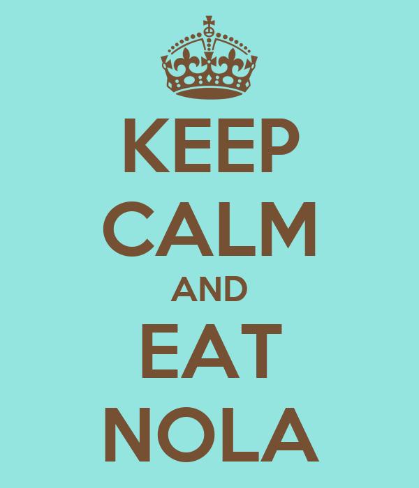 KEEP CALM AND EAT NOLA