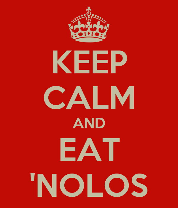 KEEP CALM AND EAT 'NOLOS