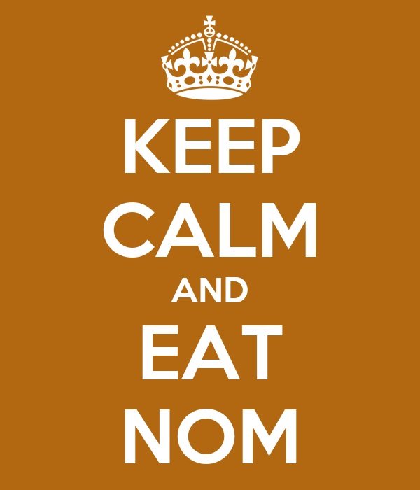 KEEP CALM AND EAT NOM