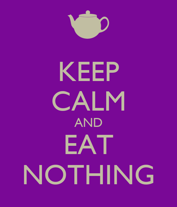 KEEP CALM AND EAT NOTHING