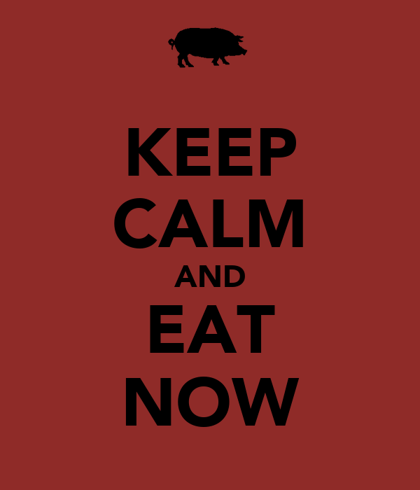 KEEP CALM AND EAT NOW