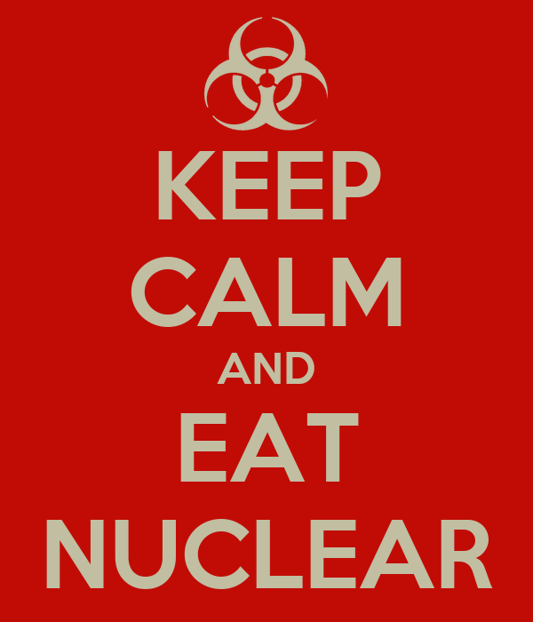 KEEP CALM AND EAT NUCLEAR