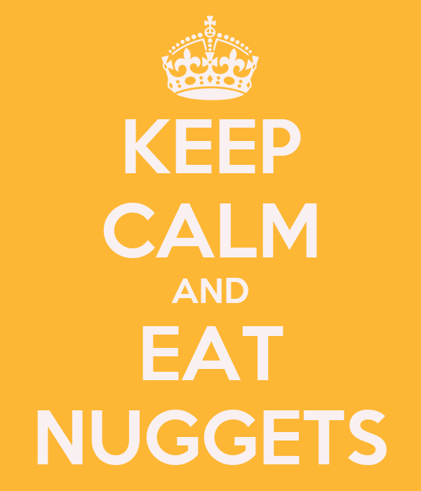 KEEP CALM AND EAT NUGGETS