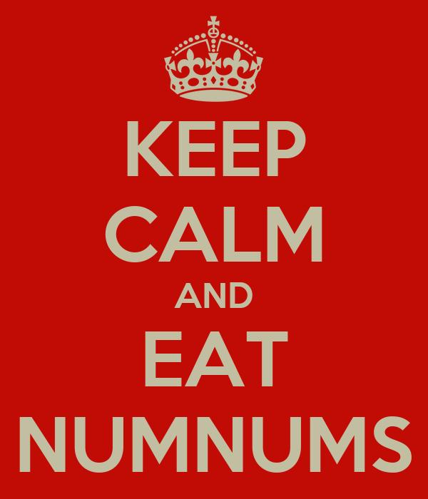 KEEP CALM AND EAT NUMNUMS