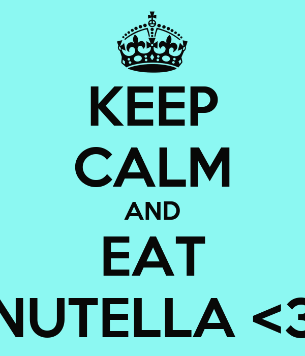 KEEP CALM AND EAT NUTELLA <3