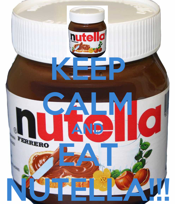KEEP CALM AND EAT NUTELLA!!!