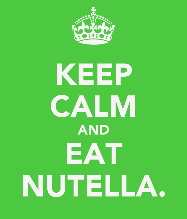 KEEP CALM AND EAT NUTELLA.