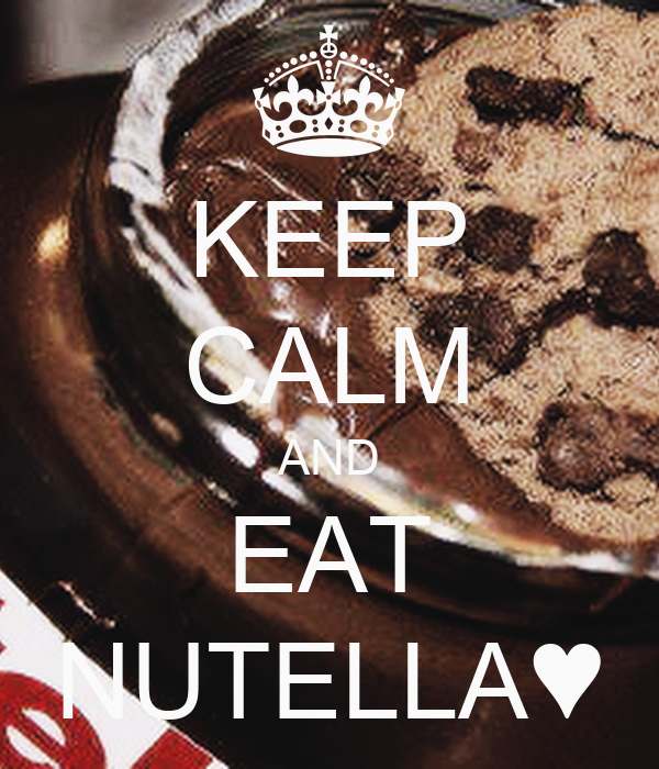 KEEP CALM AND EAT NUTELLA♥