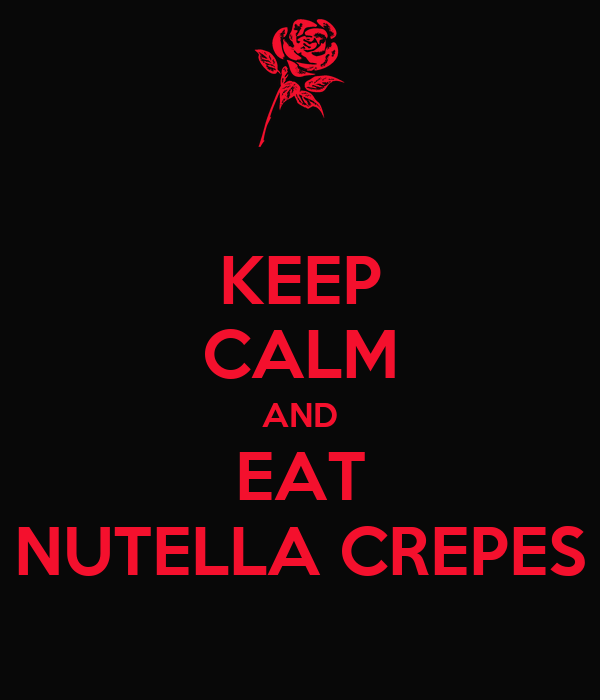 KEEP CALM AND EAT NUTELLA CREPES
