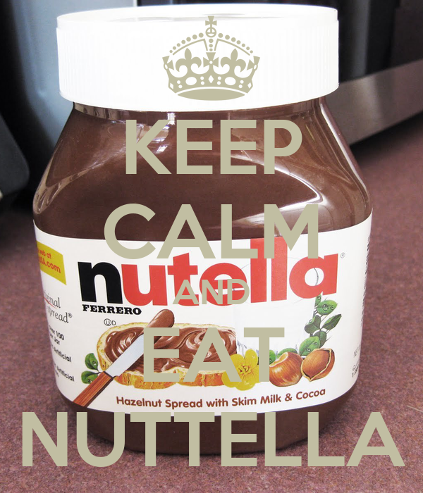 KEEP CALM AND EAT NUTTELLA