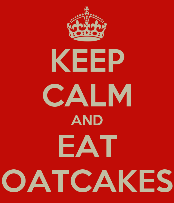 KEEP CALM AND EAT OATCAKES