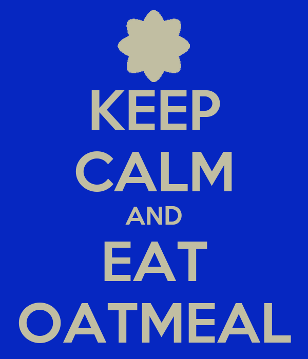 KEEP CALM AND EAT OATMEAL