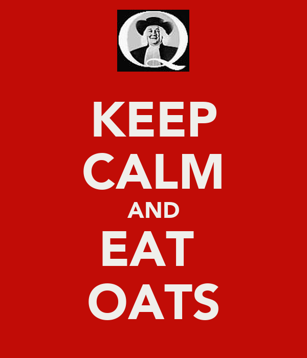 KEEP CALM AND EAT  OATS
