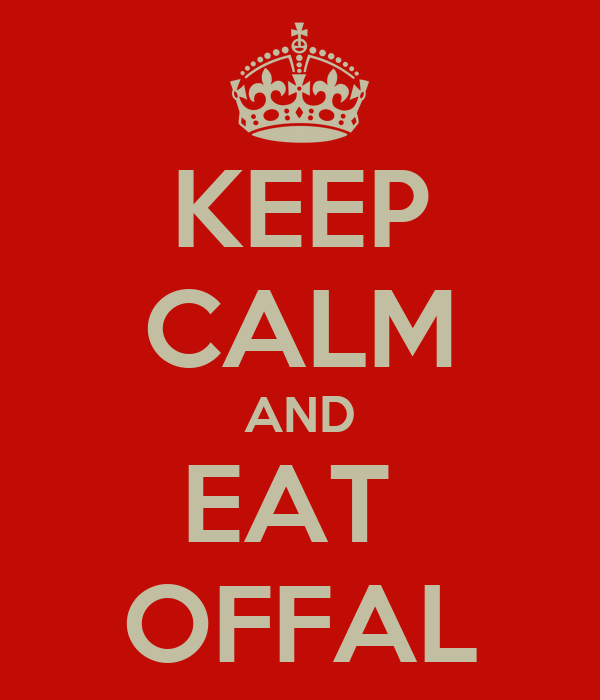 KEEP CALM AND EAT  OFFAL