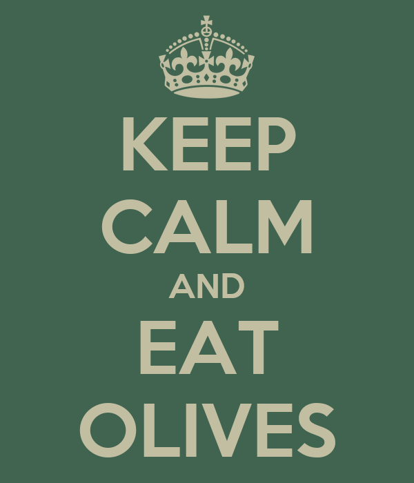 KEEP CALM AND EAT OLIVES