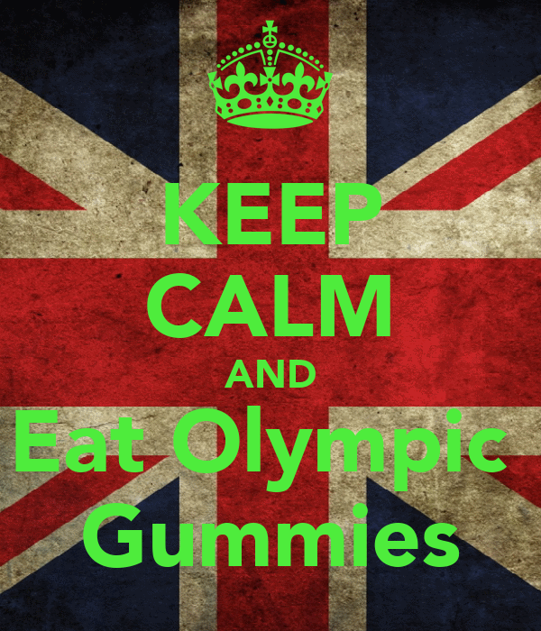 KEEP CALM AND Eat Olympic  Gummies