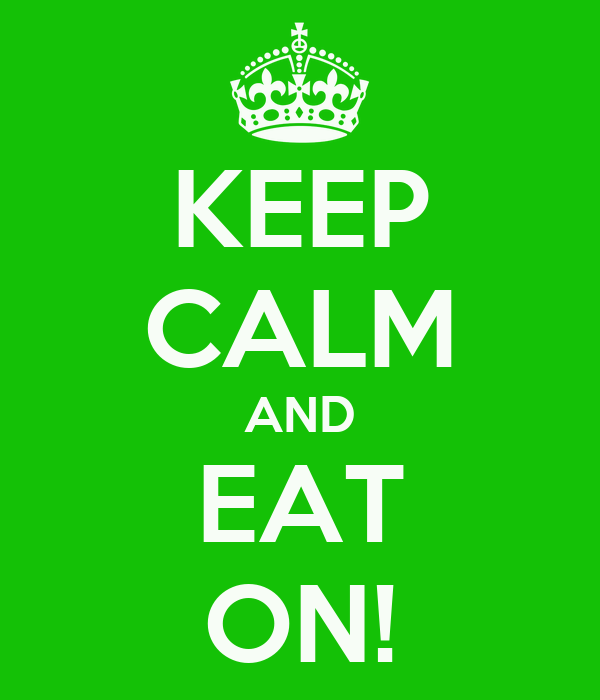 KEEP CALM AND EAT ON!