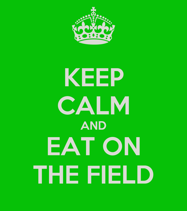 KEEP CALM AND EAT ON THE FIELD