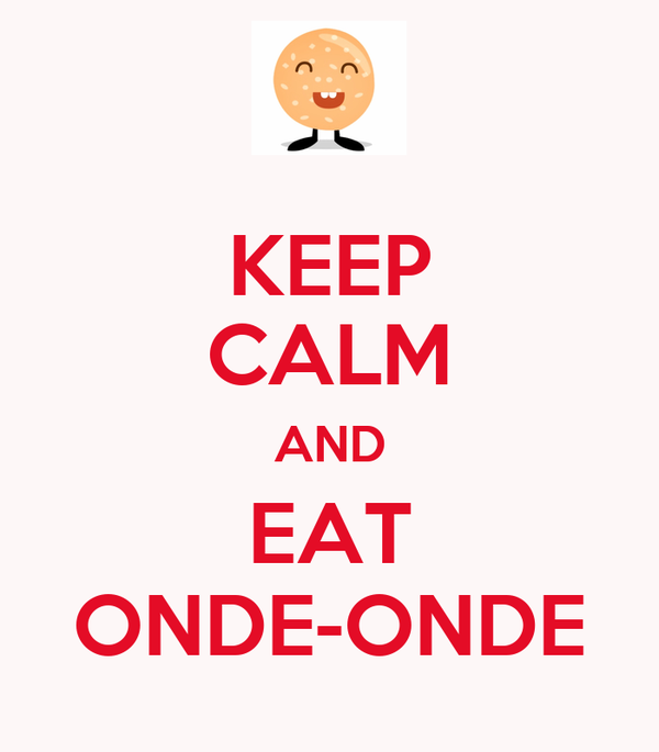 KEEP CALM AND EAT ONDE-ONDE