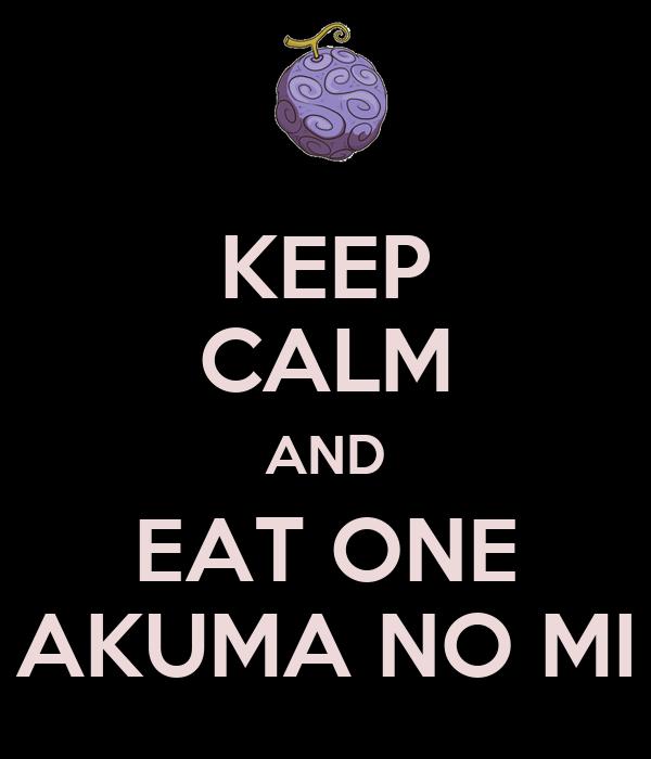 KEEP CALM AND EAT ONE AKUMA NO MI