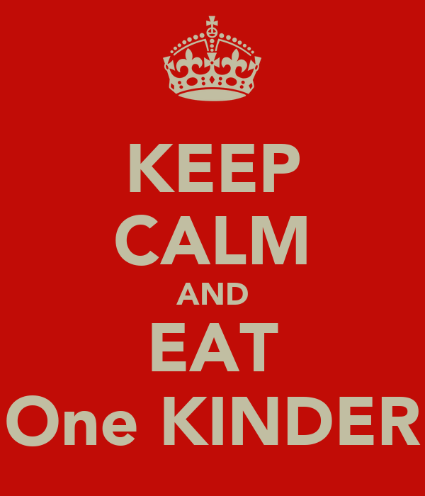 KEEP CALM AND EAT One KINDER