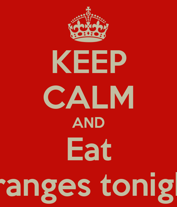 KEEP CALM AND Eat Oranges tonight!
