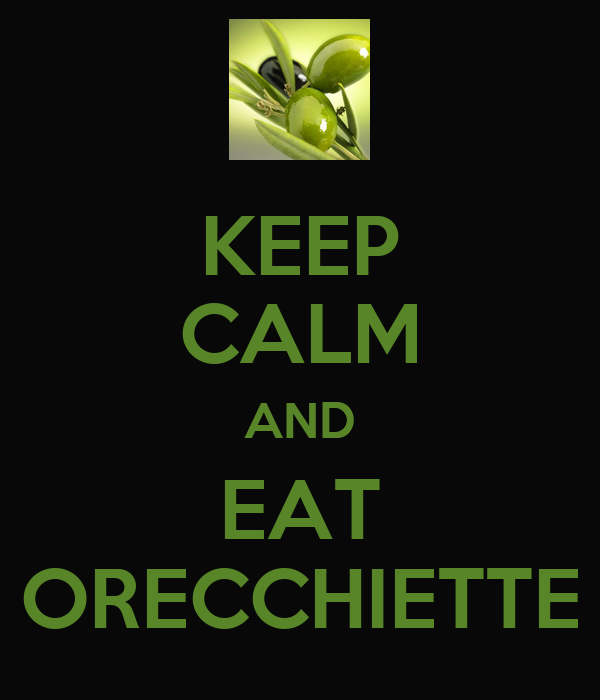 KEEP CALM AND EAT ORECCHIETTE