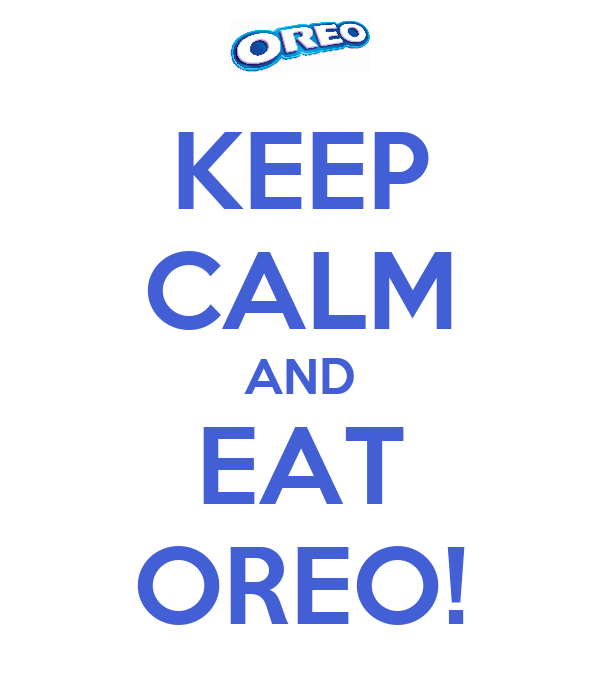 KEEP CALM AND EAT OREO!